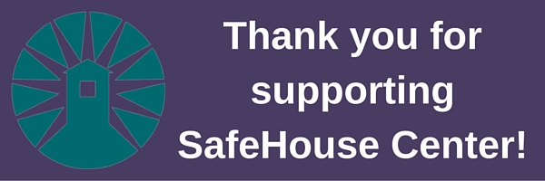 Thank you for supporting SafeHouse Center! donate banner