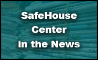 SafeHouse Center in the News