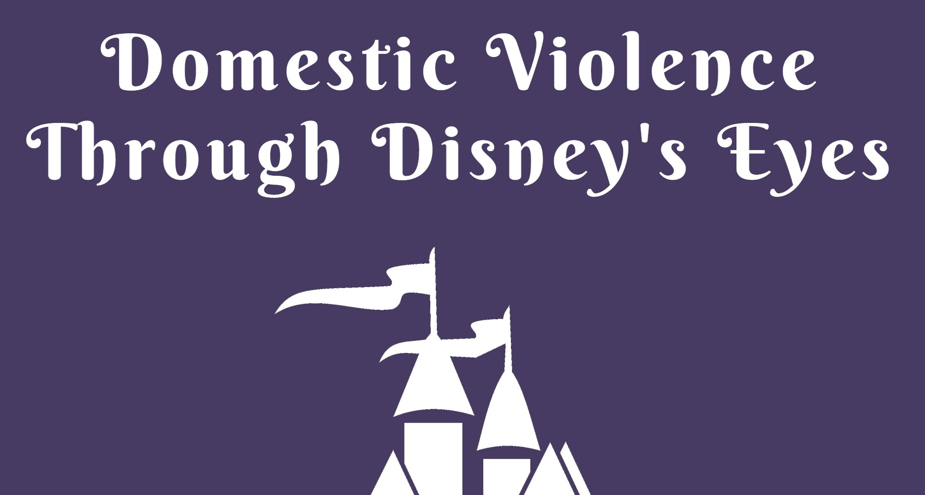 Domestic Violence Through Disney's Eyes