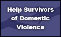 Help Survivors of Domestic Violence